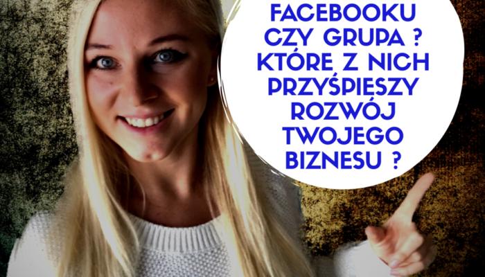 Grupa na Facebooku czy Fanpage ? Co powinienem używać w moim biznesie online ?
