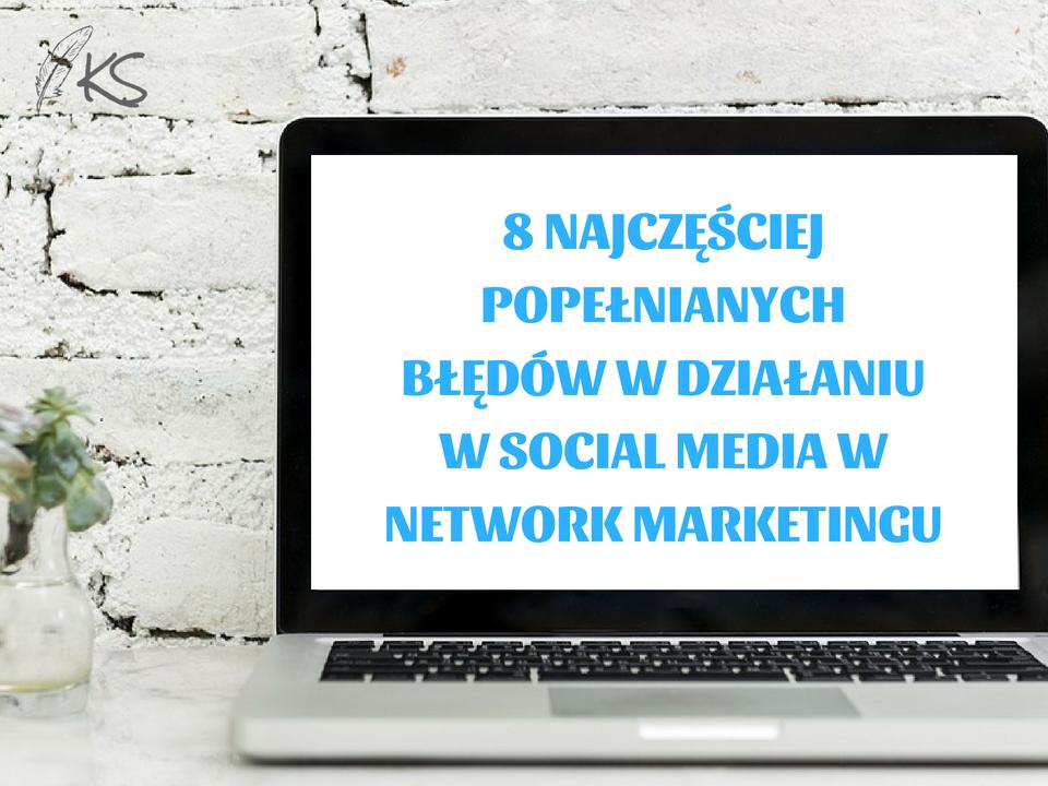 8 najczęściej popełnianych błędów w działaniu w Social Media w Network Marketingu 1