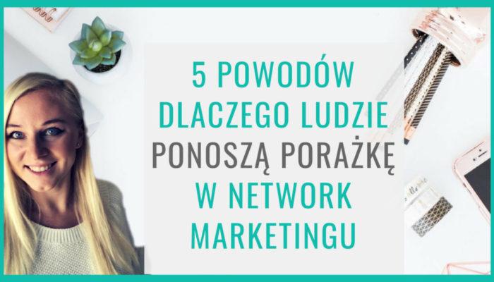 5 powodów dlaczego ludzie ponoszą porażkę w Network Marketingu