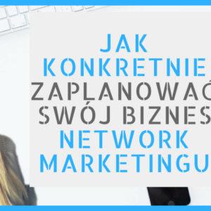 jak konkretnie zaplanować sój biznes w network marketingu