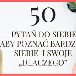 """50 PYTAŃ ABY POZNAĆ SIEBIE I SWOJE """"DLACZEGO"""""""