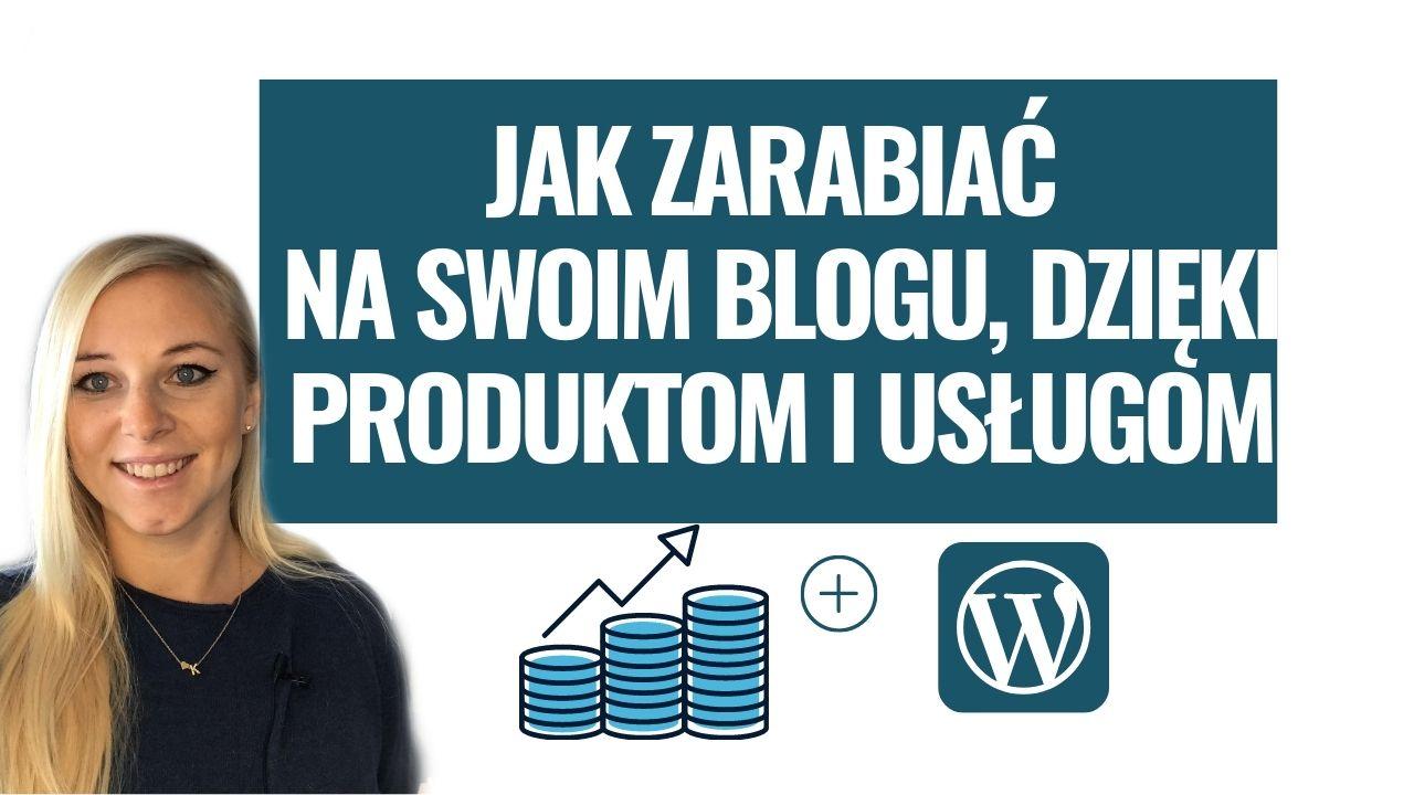 Jak zarabiać na swoim blogu dzięki produktom i usługom online