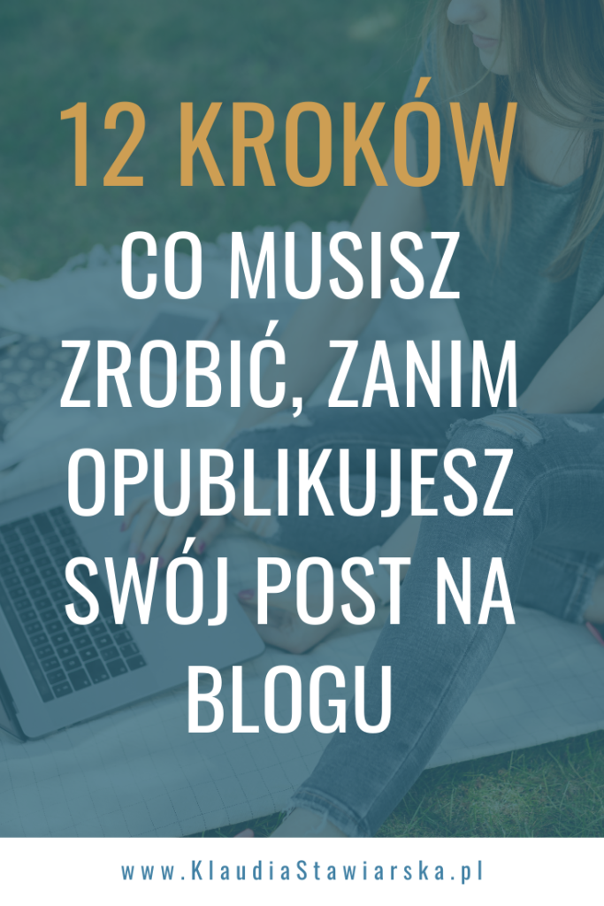12 kroków Co musisz zrobić, zanim opublikujesz swój post na blogu
